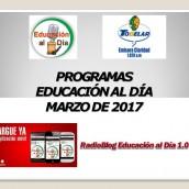 PROGRAMAS – EDUCACIÓN AL DÍA – MARZO DE 2017